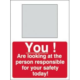 You ! Are looking at the person responsible for your safety today