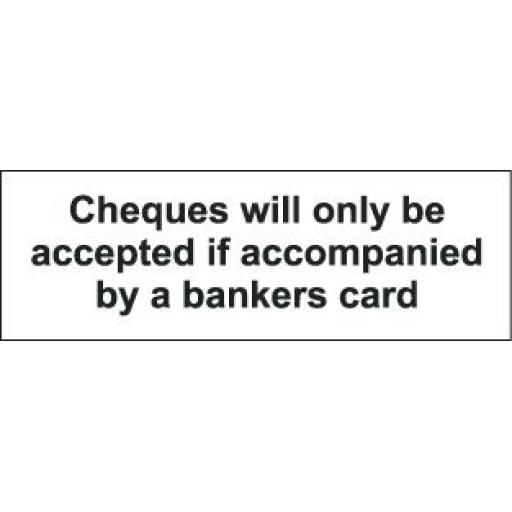 Cheques will only be accepted if accompanied by a bankers card